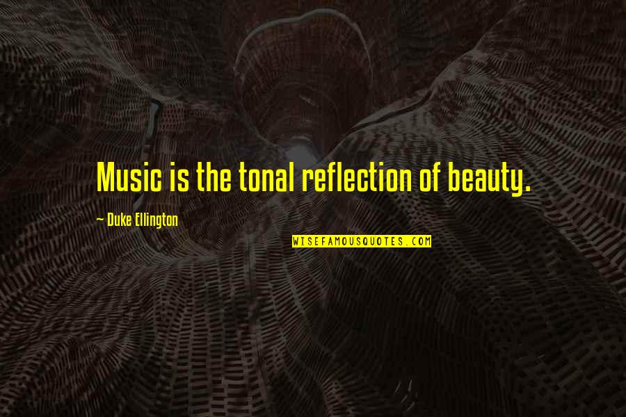 Marching Band Percussion Quotes By Duke Ellington: Music is the tonal reflection of beauty.