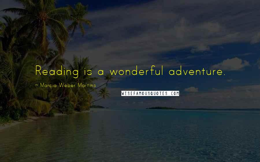 Marcia Weber Martins quotes: Reading is a wonderful adventure.