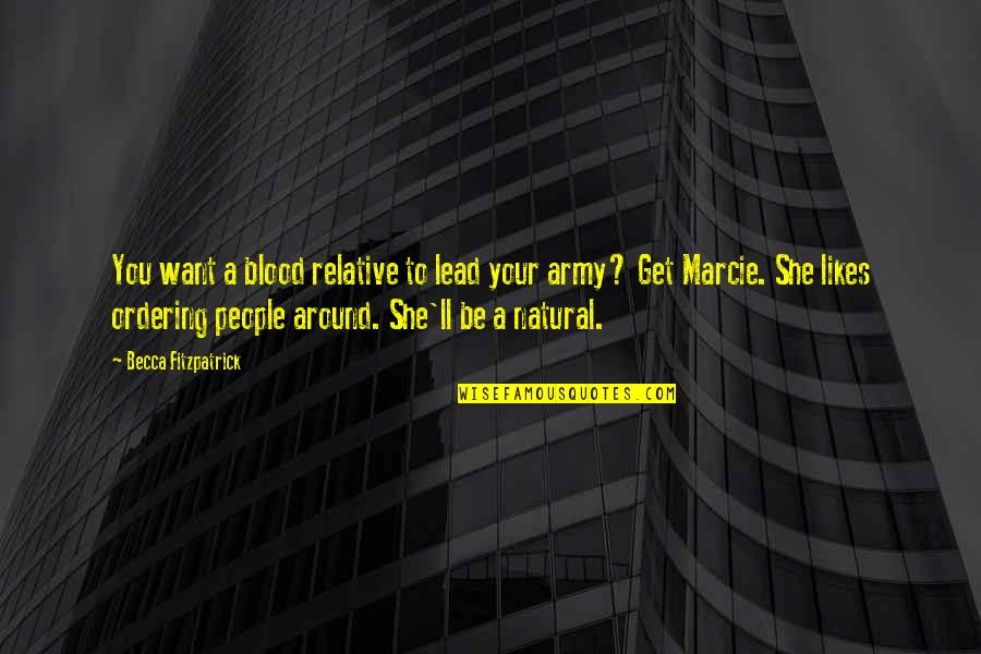 Marcie's Quotes By Becca Fitzpatrick: You want a blood relative to lead your