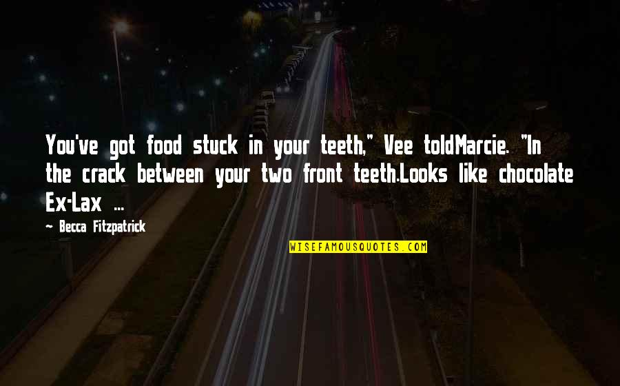 "Marcie's Quotes By Becca Fitzpatrick: You've got food stuck in your teeth,"" Vee"