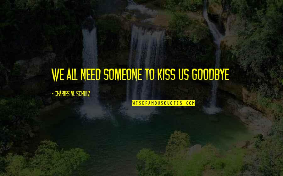 Marcie's Quotes By Charles M. Schulz: We all need someone to kiss us goodbye