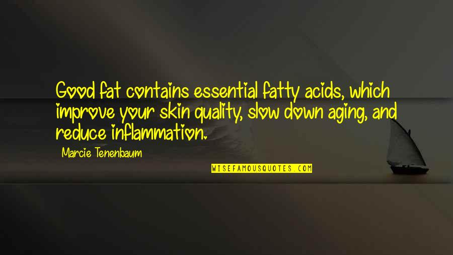 Marcie's Quotes By Marcie Tenenbaum: Good fat contains essential fatty acids, which improve