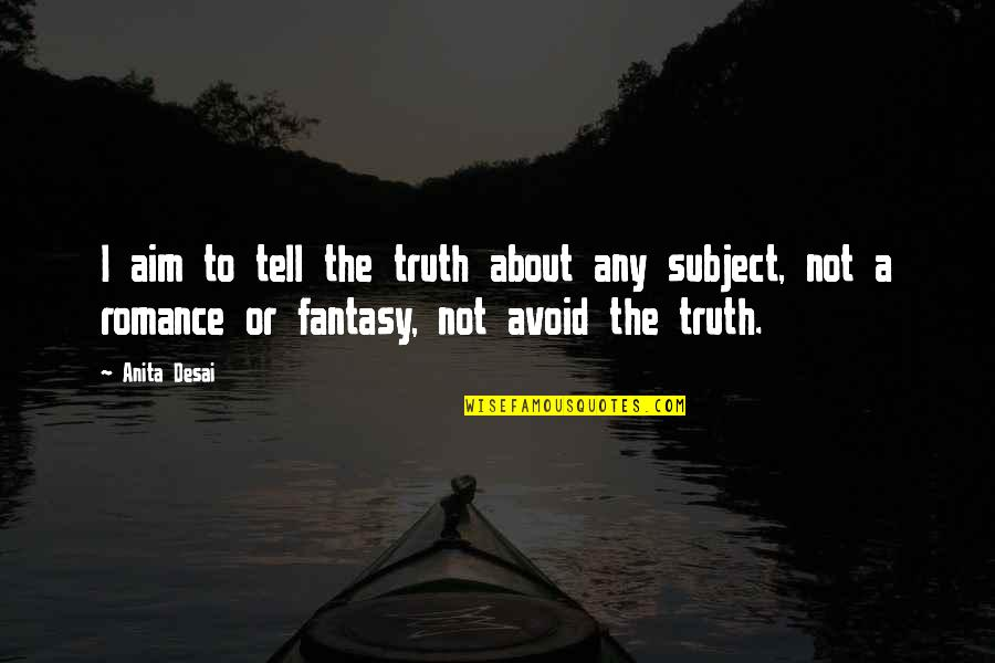 Marco Bott Quotes By Anita Desai: I aim to tell the truth about any