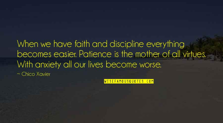 Marco Bott Quotes By Chico Xavier: When we have faith and discipline everything becomes