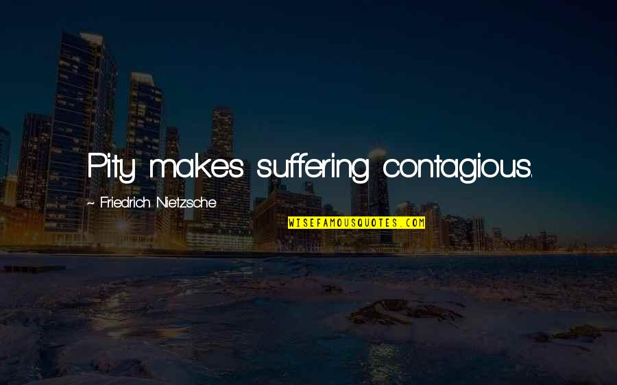 Marco Bott Quotes By Friedrich Nietzsche: Pity makes suffering contagious.