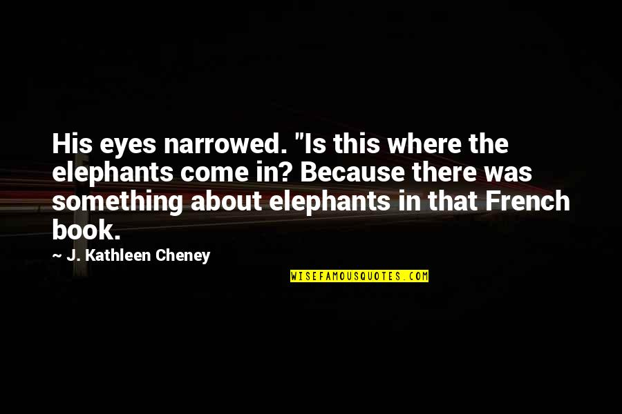 """Marco Bott Quotes By J. Kathleen Cheney: His eyes narrowed. """"Is this where the elephants"""
