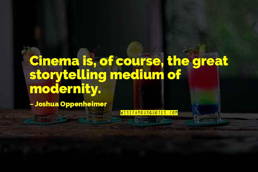 Marco Bott Quotes By Joshua Oppenheimer: Cinema is, of course, the great storytelling medium