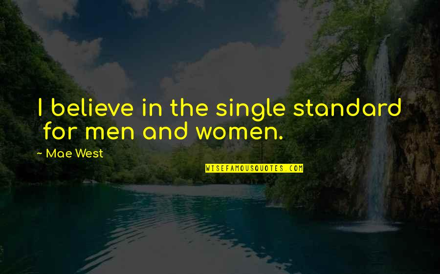 Marco Bott Quotes By Mae West: I believe in the single standard for men