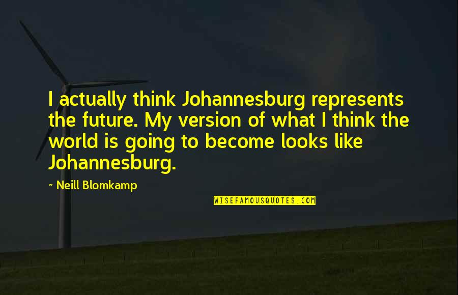Marco Polo India Quotes By Neill Blomkamp: I actually think Johannesburg represents the future. My