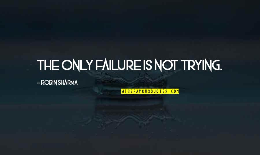 Marco Polo India Quotes By Robin Sharma: The only failure is not trying.