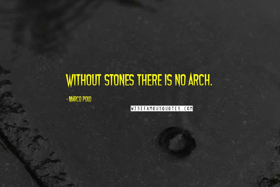 Marco Polo quotes: Without stones there is no arch.