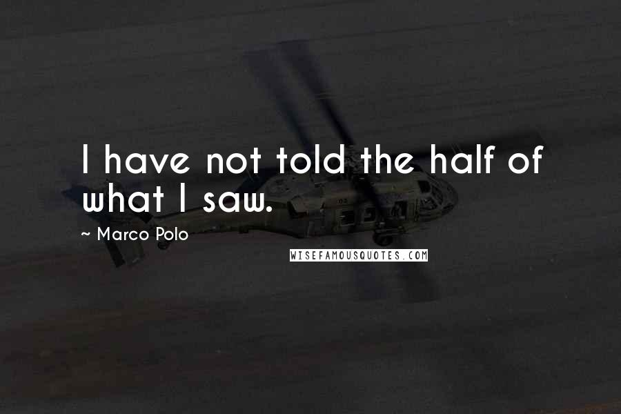 Marco Polo quotes: I have not told the half of what I saw.