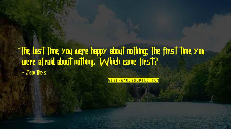 Marcurio Quotes By Jean Rhys: The last time you were happy about nothing;