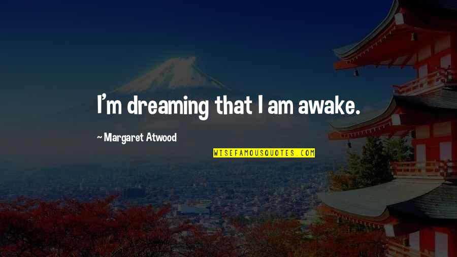 Marcurio Quotes By Margaret Atwood: I'm dreaming that I am awake.