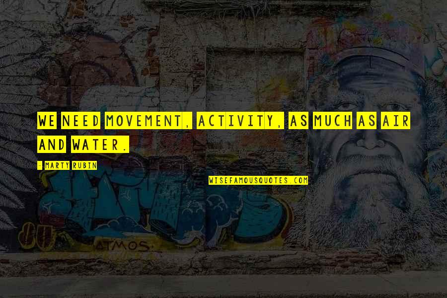 Marcurio Quotes By Marty Rubin: We need movement, activity, as much as air