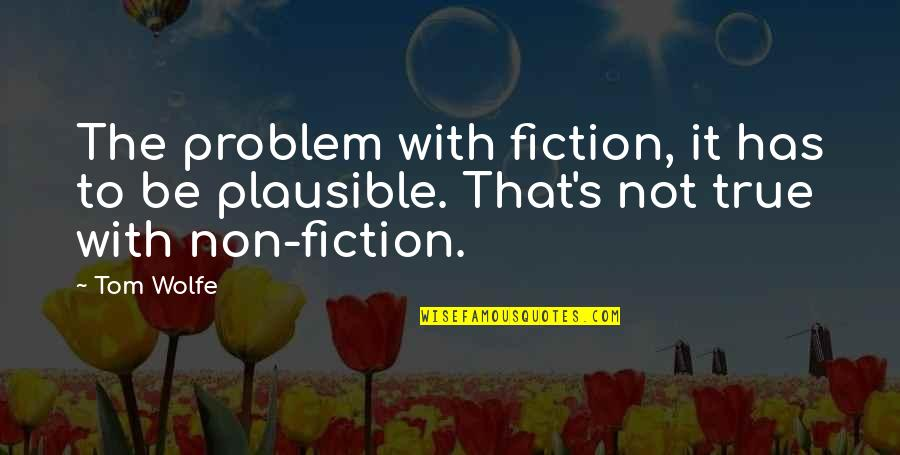 Marcurio Quotes By Tom Wolfe: The problem with fiction, it has to be