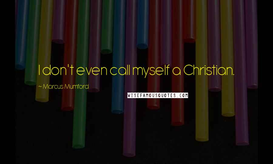 Marcus Mumford quotes: I don't even call myself a Christian.