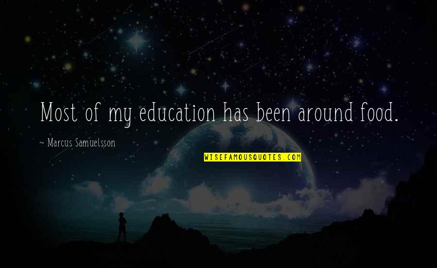 Marcus Samuelsson Quotes By Marcus Samuelsson: Most of my education has been around food.