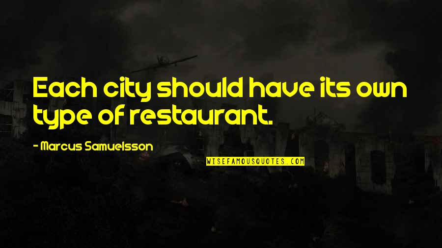 Marcus Samuelsson Quotes By Marcus Samuelsson: Each city should have its own type of