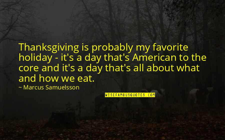 Marcus Samuelsson Quotes By Marcus Samuelsson: Thanksgiving is probably my favorite holiday - it's