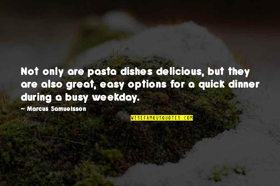 Marcus Samuelsson Quotes By Marcus Samuelsson: Not only are pasta dishes delicious, but they