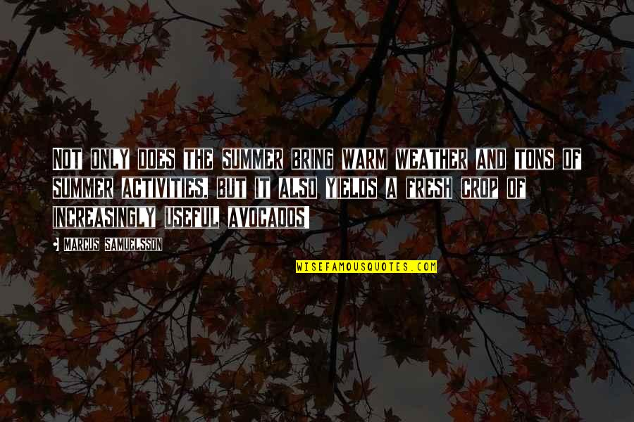 Marcus Samuelsson Quotes By Marcus Samuelsson: Not only does the summer bring warm weather