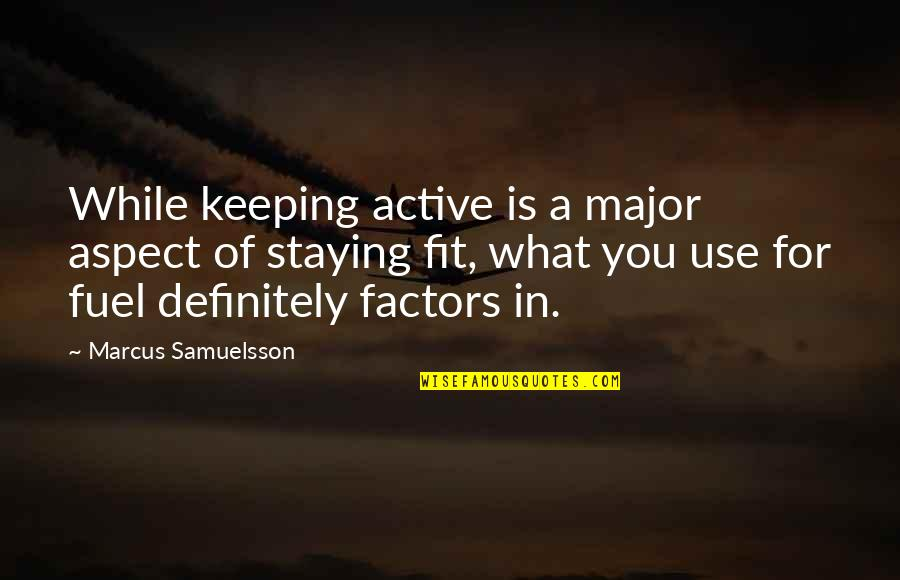 Marcus Samuelsson Quotes By Marcus Samuelsson: While keeping active is a major aspect of