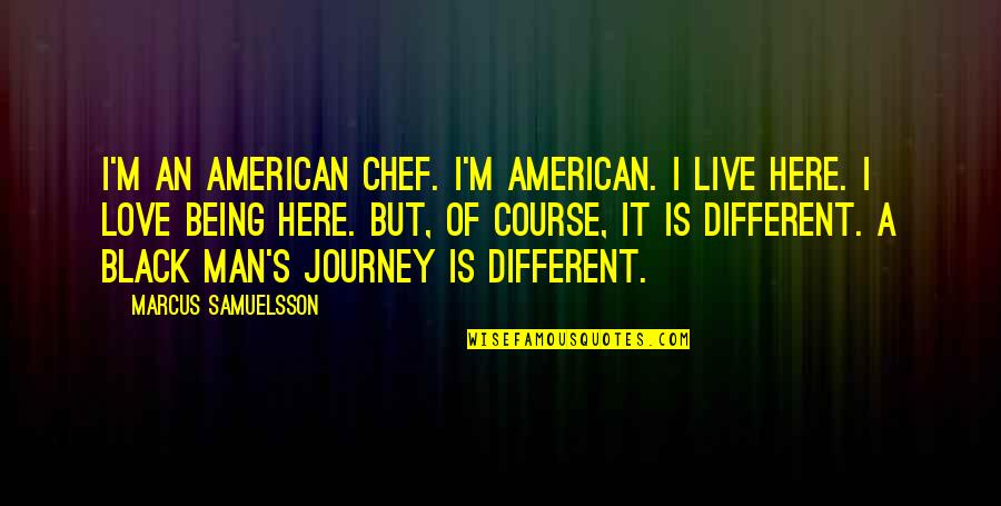 Marcus Samuelsson Quotes By Marcus Samuelsson: I'm an American chef. I'm American. I live