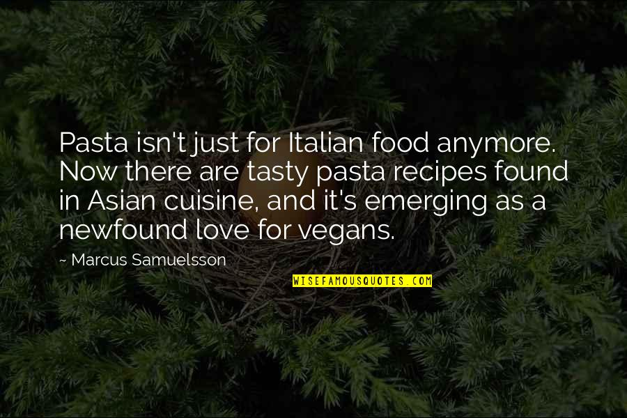 Marcus Samuelsson Quotes By Marcus Samuelsson: Pasta isn't just for Italian food anymore. Now