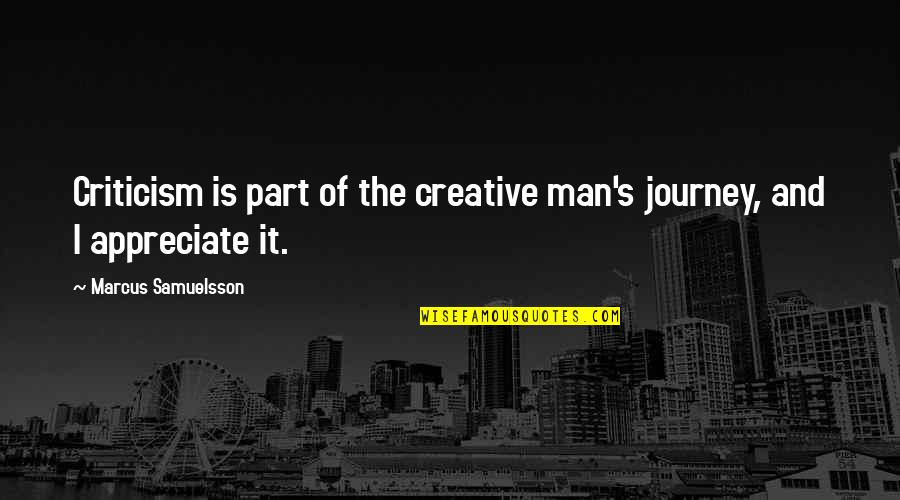 Marcus Samuelsson Quotes By Marcus Samuelsson: Criticism is part of the creative man's journey,