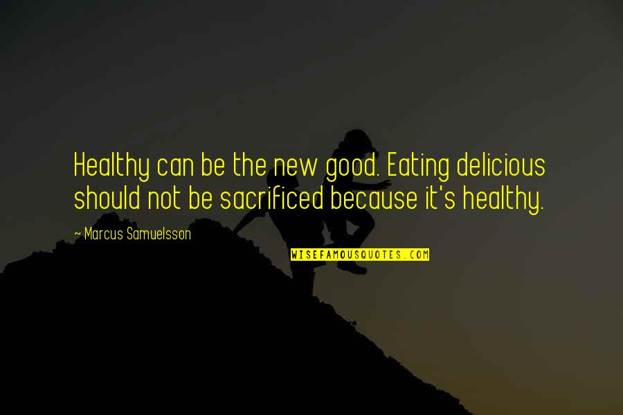 Marcus Samuelsson Quotes By Marcus Samuelsson: Healthy can be the new good. Eating delicious