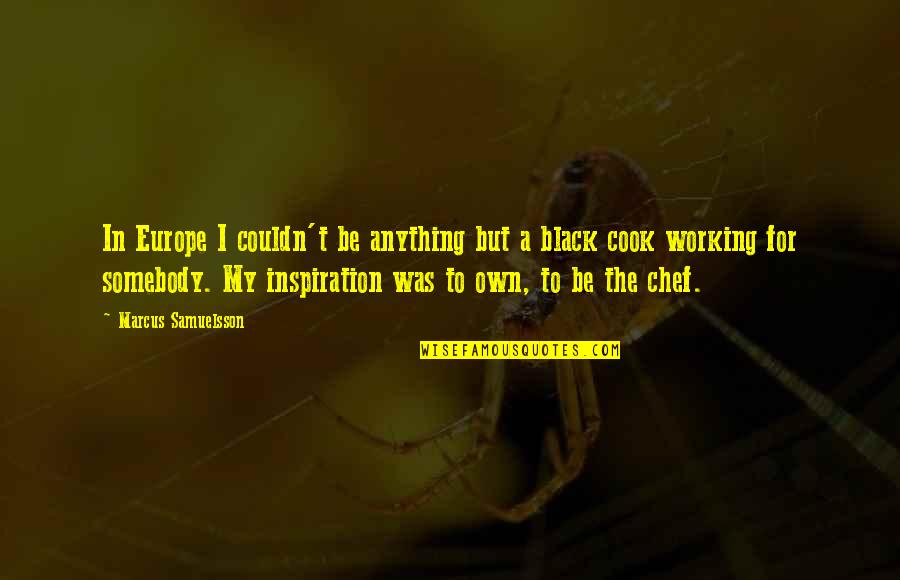 Marcus Samuelsson Quotes By Marcus Samuelsson: In Europe I couldn't be anything but a