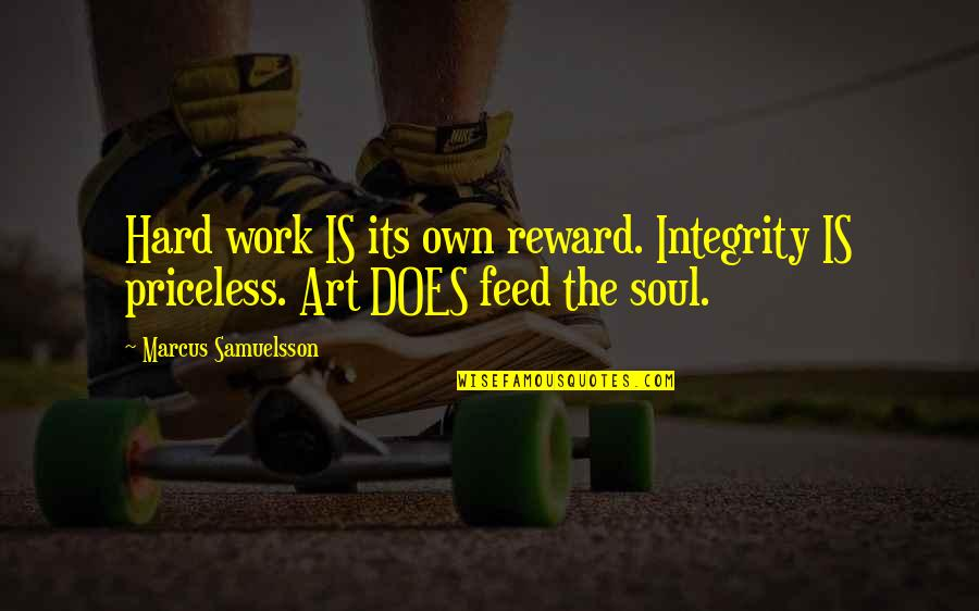 Marcus Samuelsson Quotes By Marcus Samuelsson: Hard work IS its own reward. Integrity IS