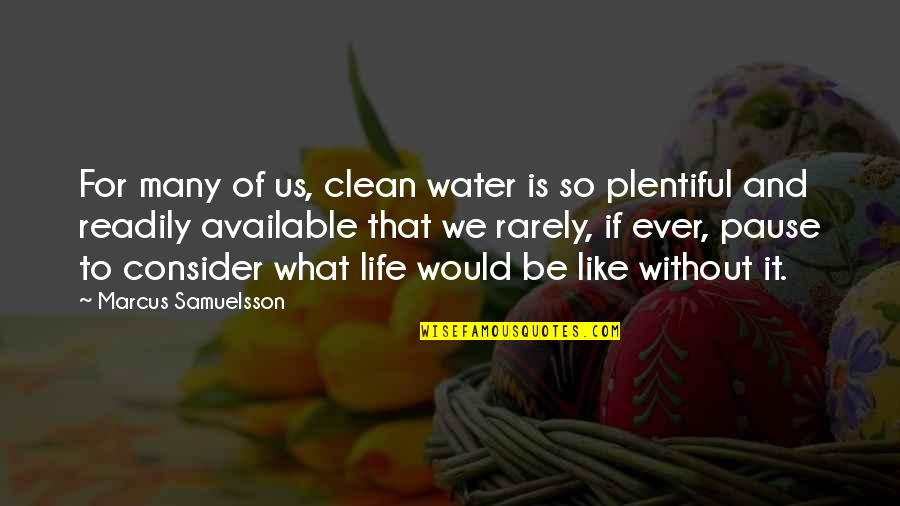 Marcus Samuelsson Quotes By Marcus Samuelsson: For many of us, clean water is so