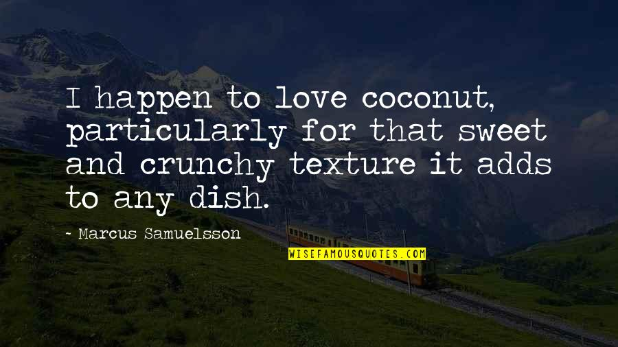 Marcus Samuelsson Quotes By Marcus Samuelsson: I happen to love coconut, particularly for that