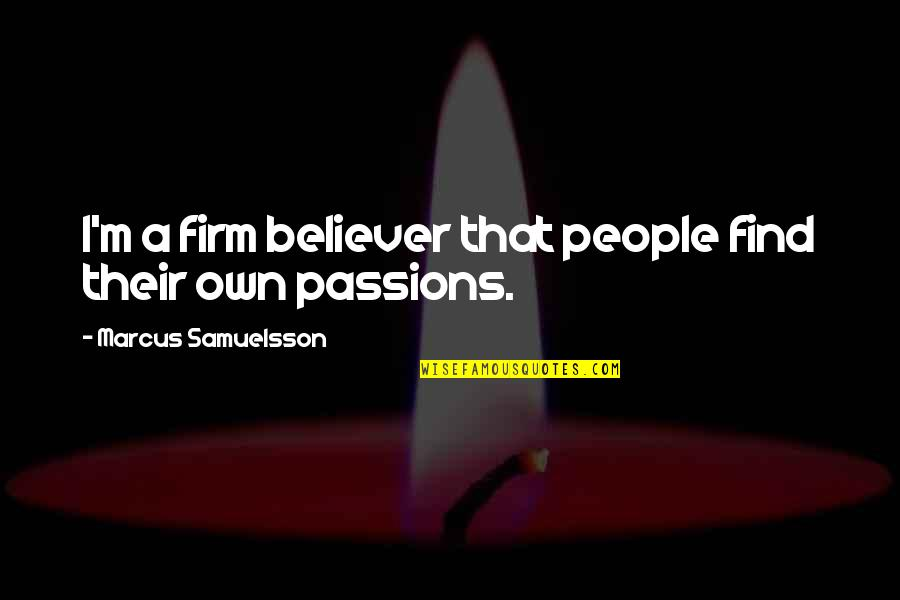 Marcus Samuelsson Quotes By Marcus Samuelsson: I'm a firm believer that people find their
