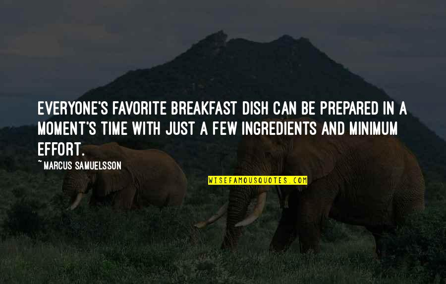 Marcus Samuelsson Quotes By Marcus Samuelsson: Everyone's favorite breakfast dish can be prepared in