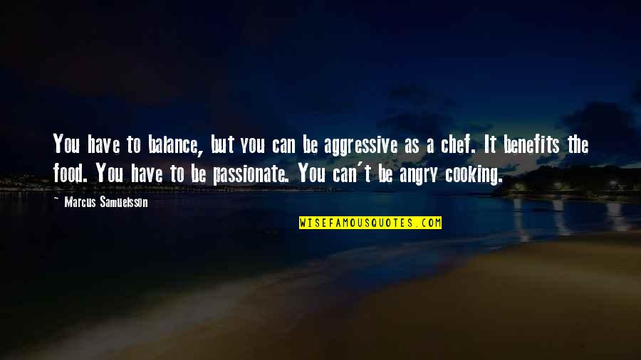 Marcus Samuelsson Quotes By Marcus Samuelsson: You have to balance, but you can be