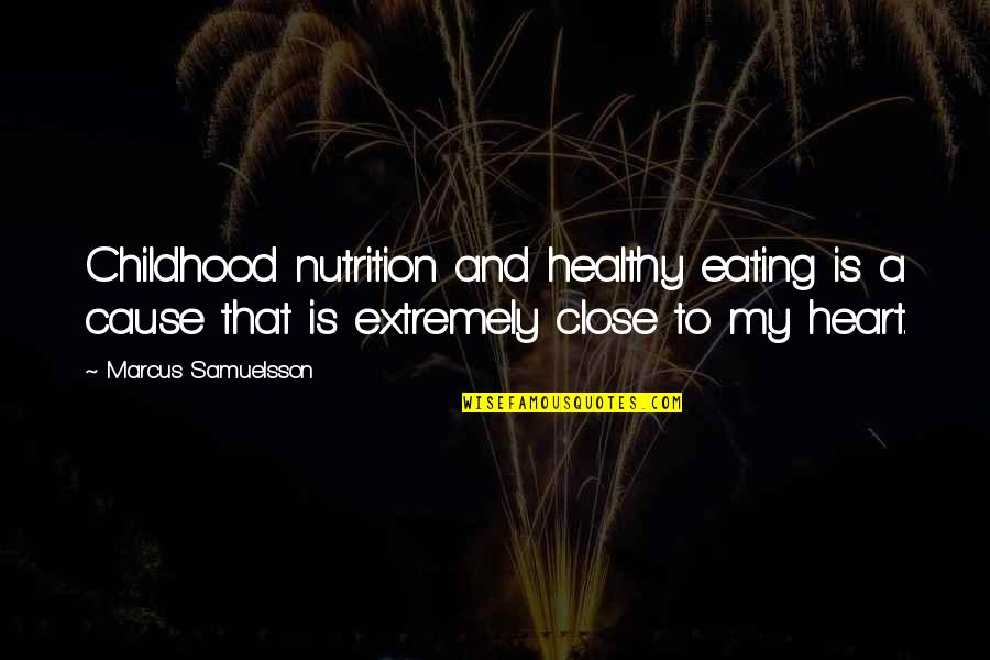 Marcus Samuelsson Quotes By Marcus Samuelsson: Childhood nutrition and healthy eating is a cause