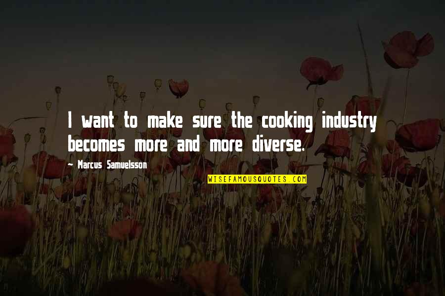 Marcus Samuelsson Quotes By Marcus Samuelsson: I want to make sure the cooking industry