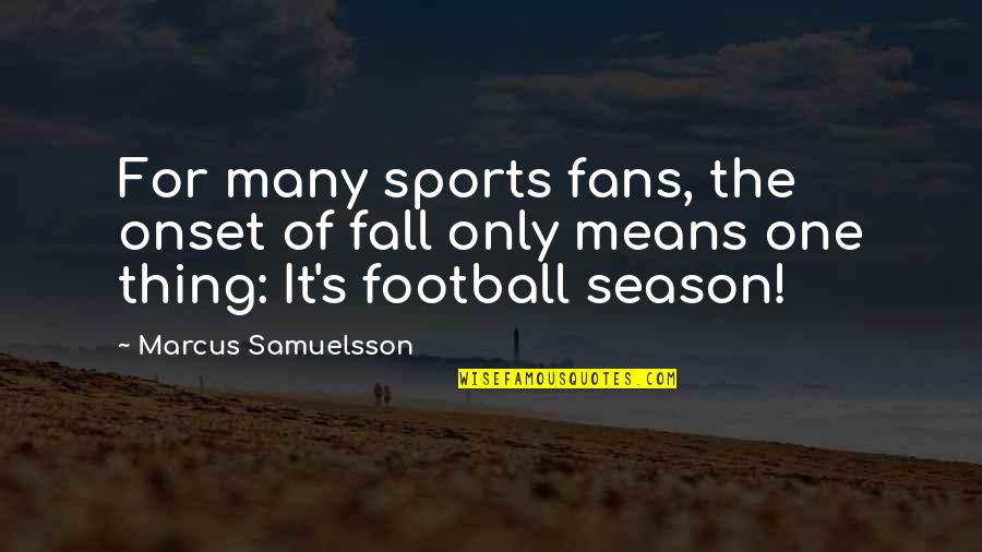 Marcus Samuelsson Quotes By Marcus Samuelsson: For many sports fans, the onset of fall
