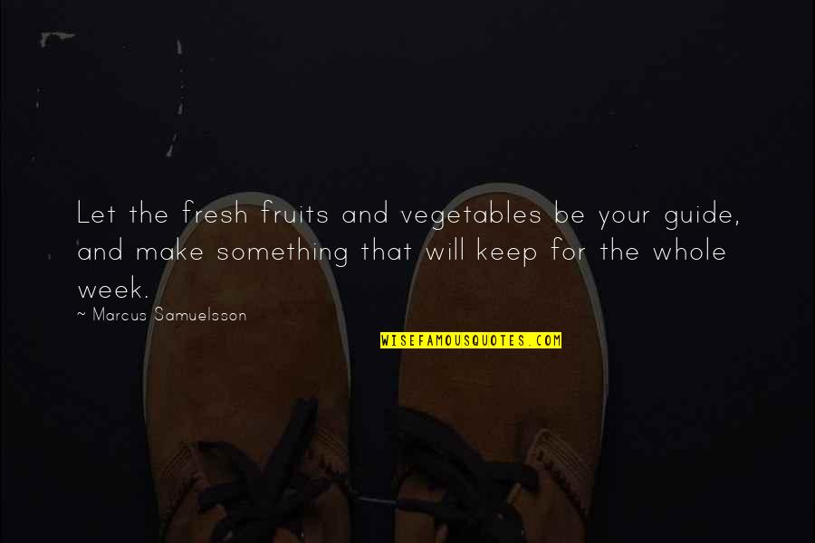 Marcus Samuelsson Quotes By Marcus Samuelsson: Let the fresh fruits and vegetables be your