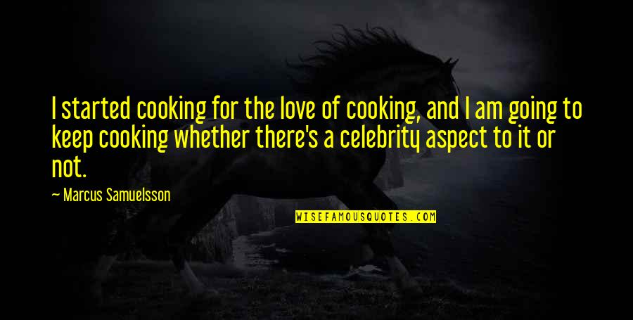 Marcus Samuelsson Quotes By Marcus Samuelsson: I started cooking for the love of cooking,