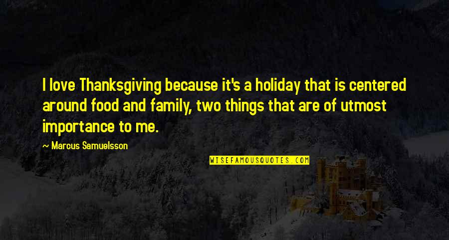 Marcus Samuelsson Quotes By Marcus Samuelsson: I love Thanksgiving because it's a holiday that