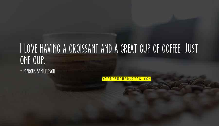 Marcus Samuelsson Quotes By Marcus Samuelsson: I love having a croissant and a great