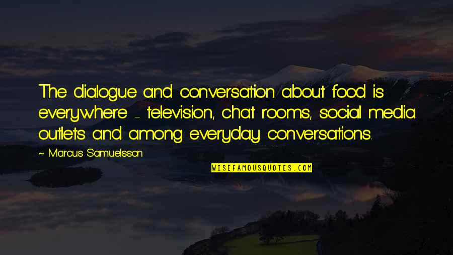 Marcus Samuelsson Quotes By Marcus Samuelsson: The dialogue and conversation about food is everywhere