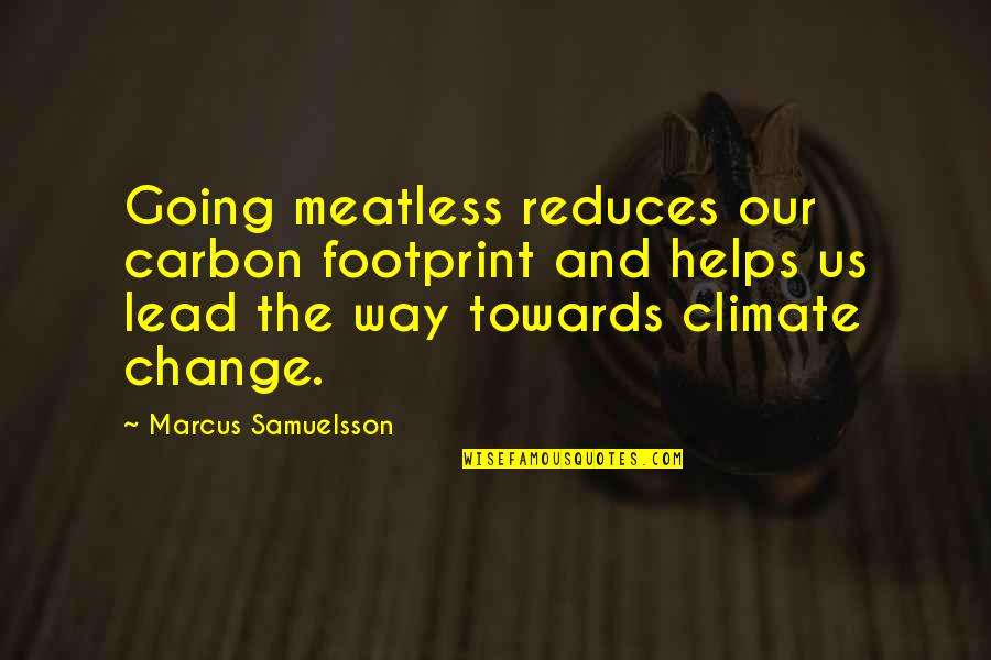 Marcus Samuelsson Quotes By Marcus Samuelsson: Going meatless reduces our carbon footprint and helps