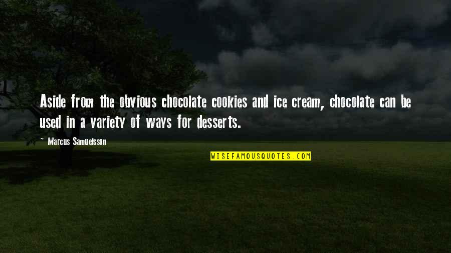 Marcus Samuelsson Quotes By Marcus Samuelsson: Aside from the obvious chocolate cookies and ice