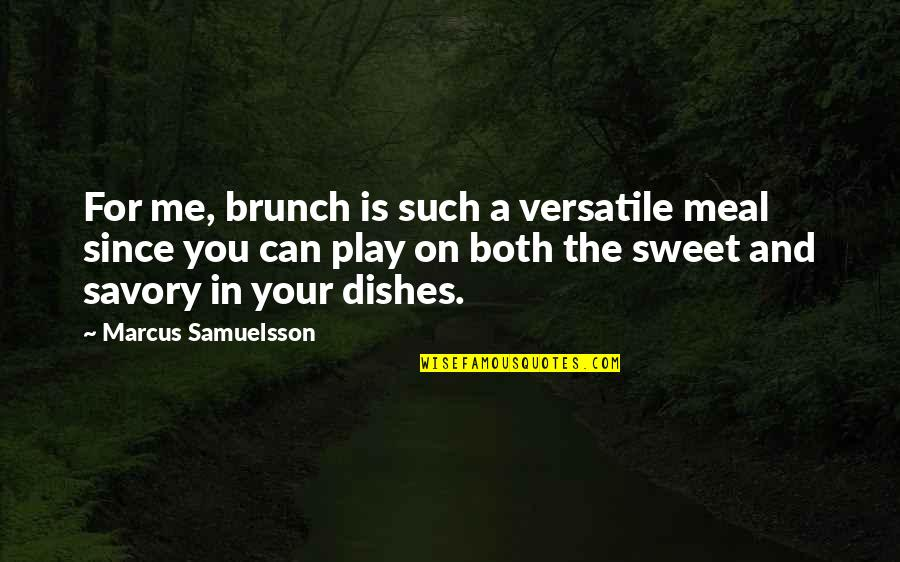 Marcus Samuelsson Quotes By Marcus Samuelsson: For me, brunch is such a versatile meal