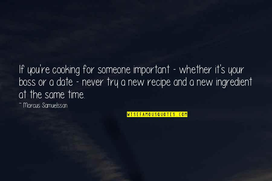 Marcus Samuelsson Quotes By Marcus Samuelsson: If you're cooking for someone important - whether